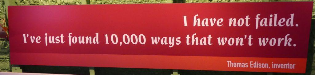 Je n'ai pas échoué. J'ai juste trouvé 10 000 méthodes qui ne marchent pas.